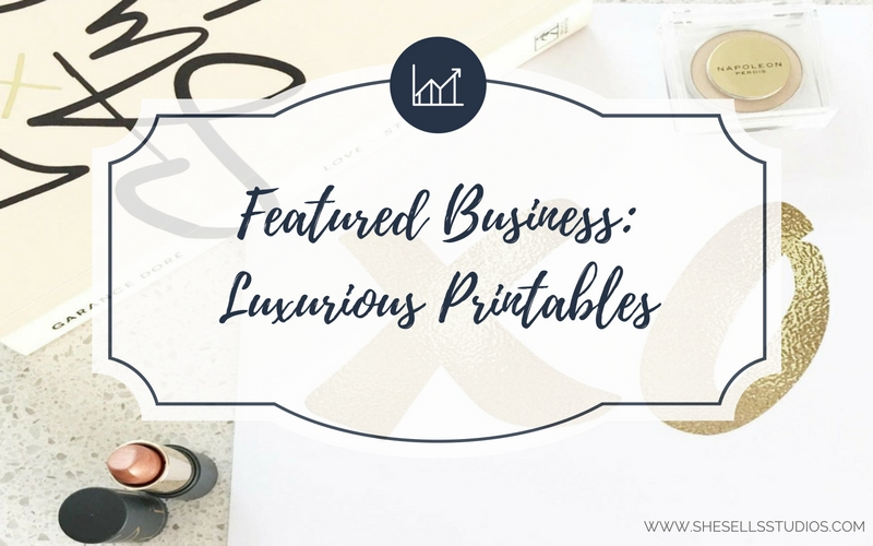 Featured Business: Luxurious Printables