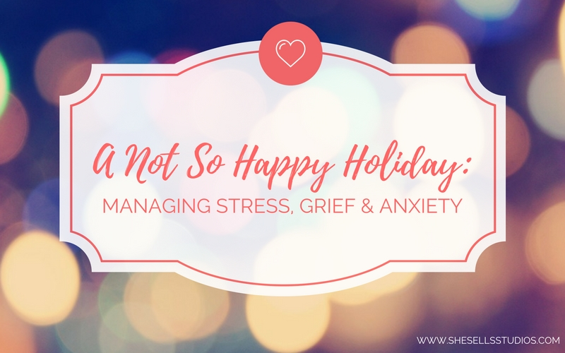 A Not So Happy Holiday: Managing Stress, Grief, and Anxiety