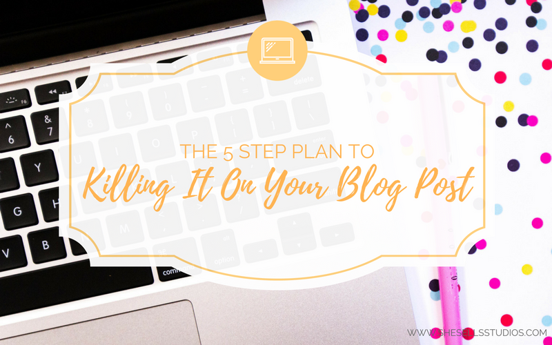 The 5 Step Plan to Killing It On Your Blog Post