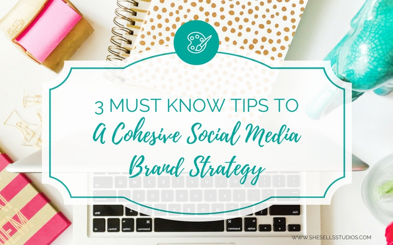 3 Must Know Tips to a Cohesive Social Media Brand Strategy